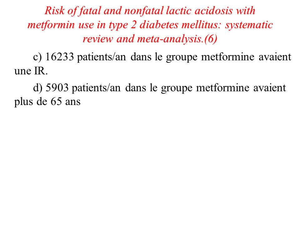 Risk of fatal and nonfatal lactic acidosis with metformin use in type 2 diabetes mellitus: systematic review and meta-analysis.(6)