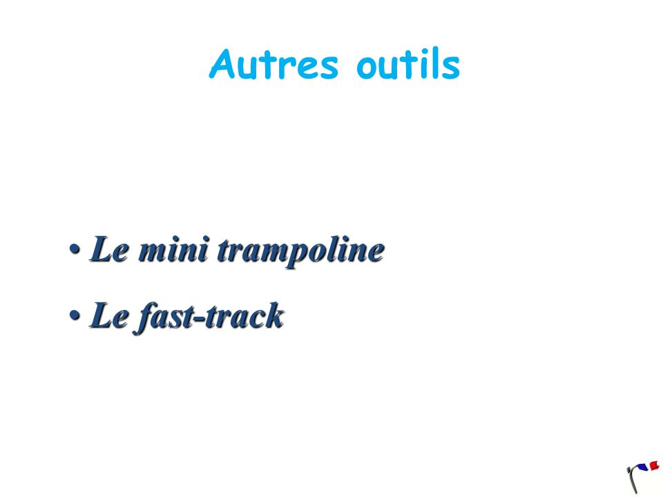 Autres outils Le mini trampoline Le fast-track