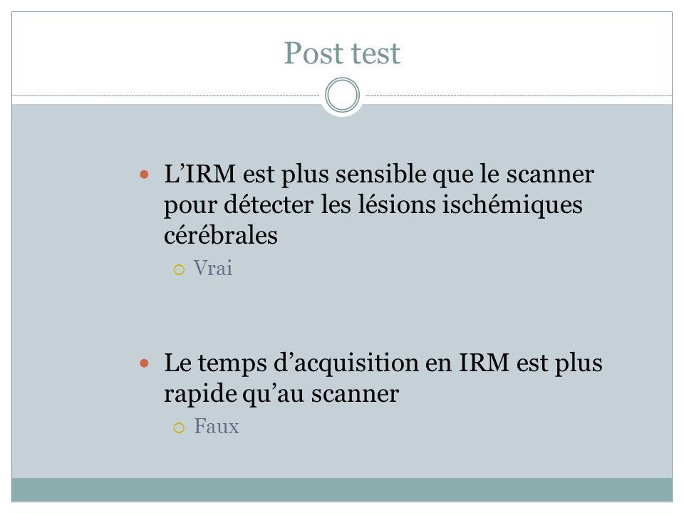 Post test L'IRM est plus sensible que le scanner pour détecter les lésions ischémiques cérébrales. Vrai.