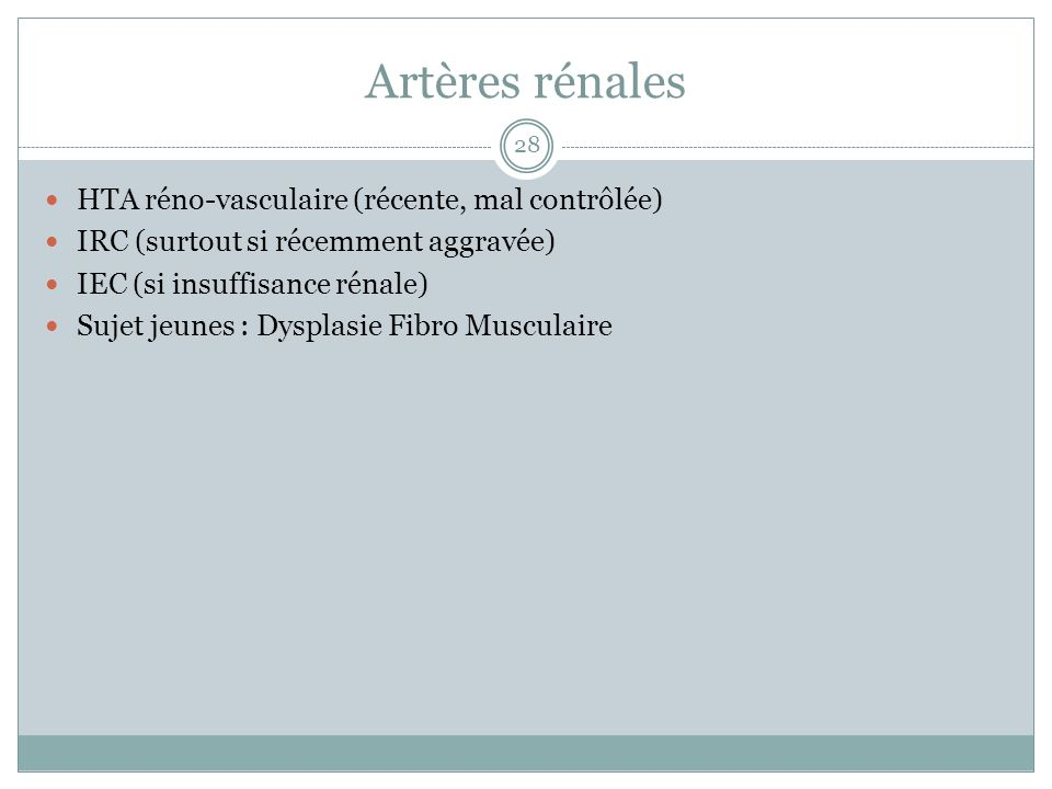 Artères rénales HTA réno-vasculaire (récente, mal contrôlée)
