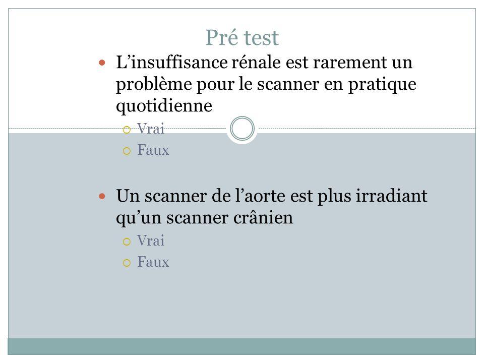 Pré test L'insuffisance rénale est rarement un problème pour le scanner en pratique quotidienne. Vrai.