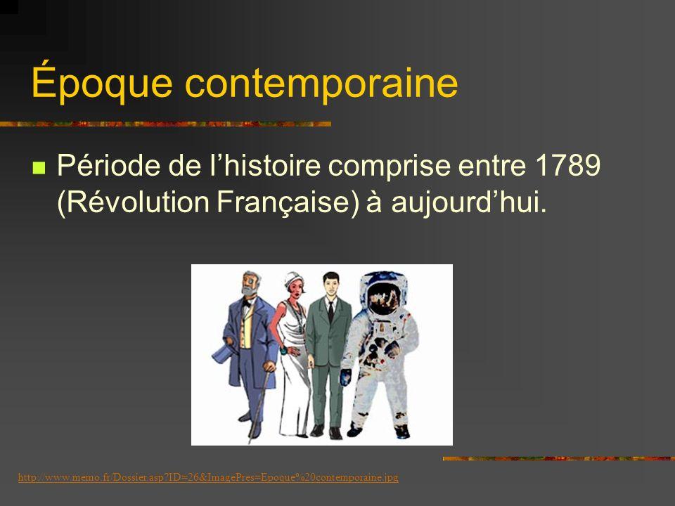 Époque contemporaine Période de l'histoire comprise entre 1789 (Révolution Française) à aujourd'hui.
