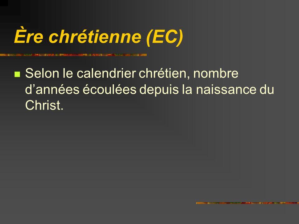 Ère chrétienne (EC) Selon le calendrier chrétien, nombre d'années écoulées depuis la naissance du Christ.