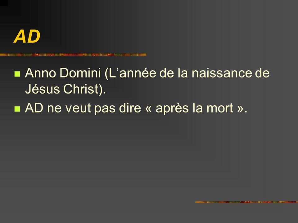AD Anno Domini (L'année de la naissance de Jésus Christ).
