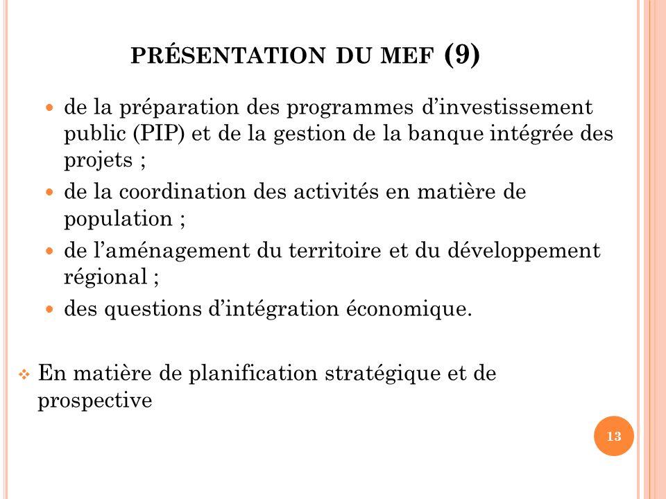 présentation du mef (9) de la préparation des programmes d'investissement public (PIP) et de la gestion de la banque intégrée des projets ;