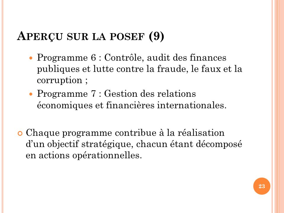 Aperçu sur la posef (9) Programme 6 : Contrôle, audit des finances publiques et lutte contre la fraude, le faux et la corruption ;