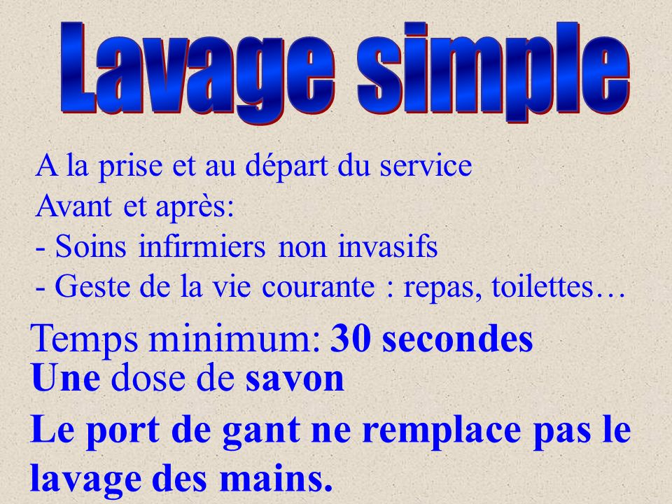 Lavage simple Temps minimum: 30 secondes Une dose de savon
