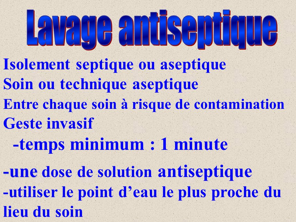 Lavage antiseptique -temps minimum : 1 minute