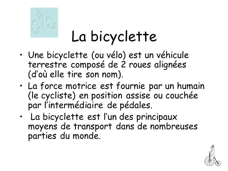 La bicyclette Une bicyclette (ou vélo) est un véhicule terrestre composé de 2 roues alignées (d'où elle tire son nom).