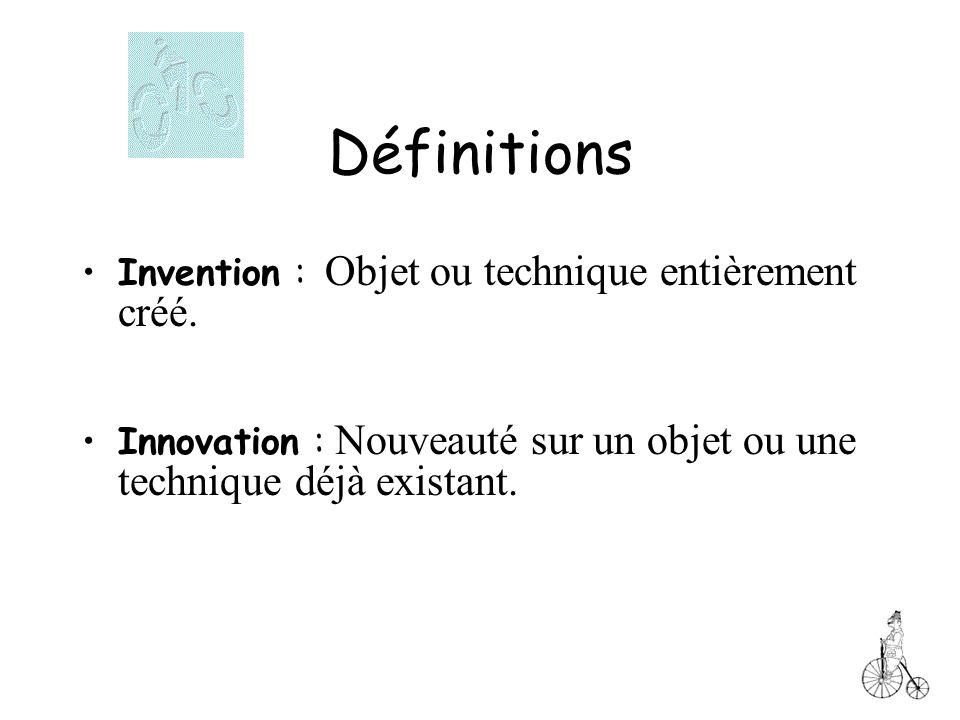 Définitions Invention : Objet ou technique entièrement créé.
