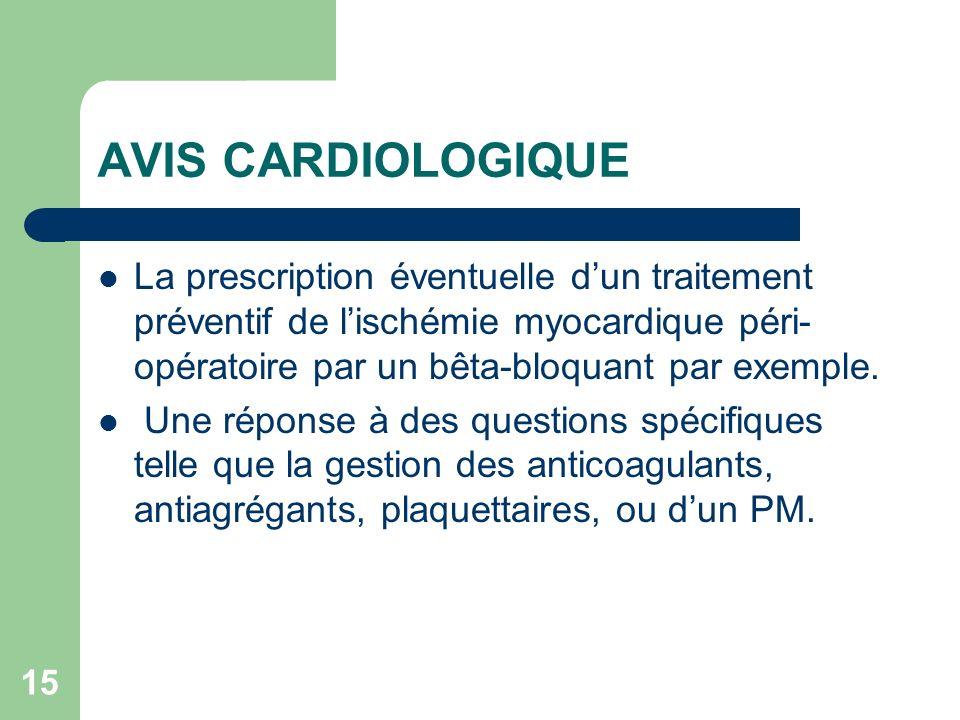 AVIS CARDIOLOGIQUE La prescription éventuelle d'un traitement préventif de l'ischémie myocardique péri-opératoire par un bêta-bloquant par exemple.