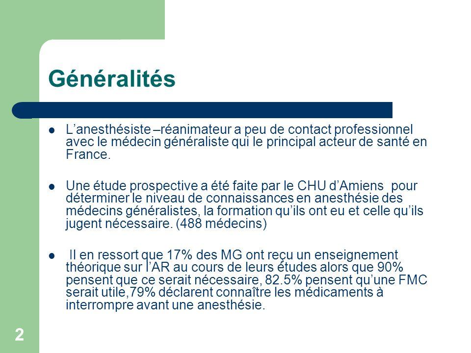 Généralités L'anesthésiste –réanimateur a peu de contact professionnel avec le médecin généraliste qui le principal acteur de santé en France.