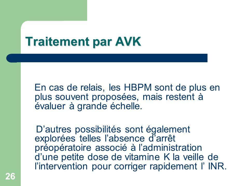 Traitement par AVK En cas de relais, les HBPM sont de plus en plus souvent proposées, mais restent à évaluer à grande échelle.