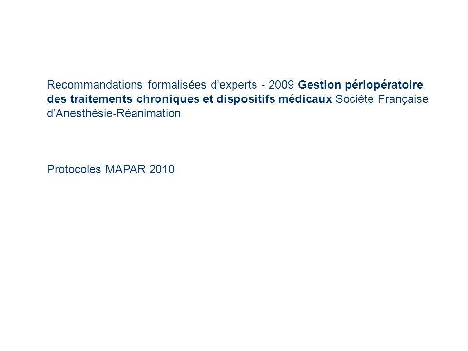 Recommandations formalisées d'experts ‐ 2009 Gestion périopératoire des traitements chroniques et dispositifs médicaux Société Française d'Anesthésie‐Réanimation