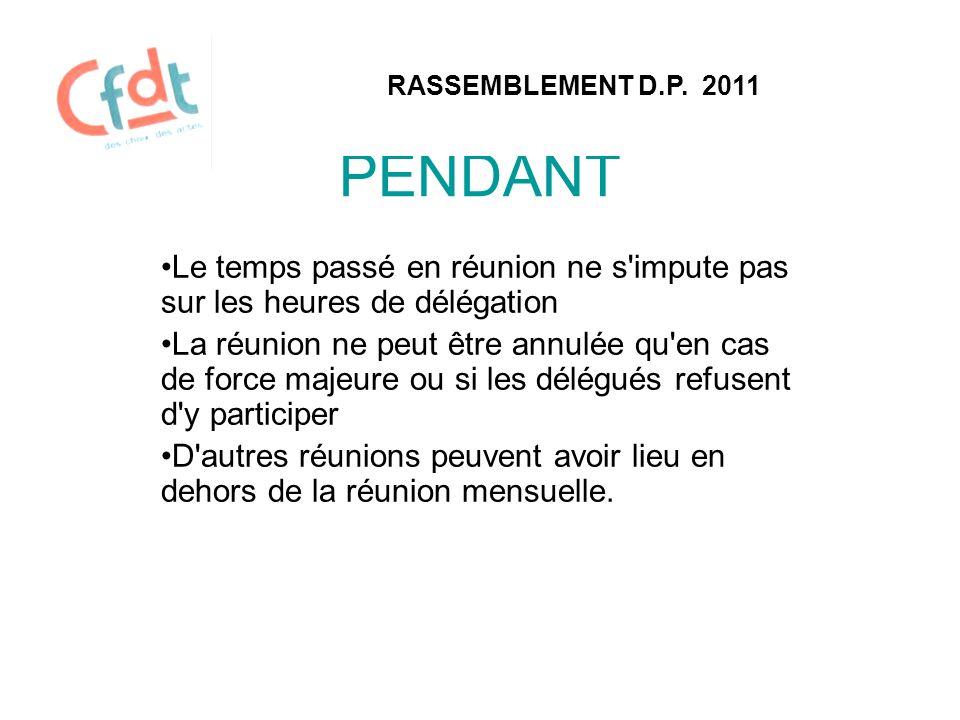 RASSEMBLEMENT D.P. 2011 PENDANT. Le temps passé en réunion ne s impute pas sur les heures de délégation.