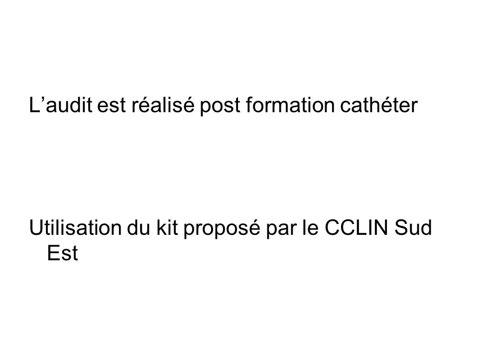 L'audit est réalisé post formation cathéter