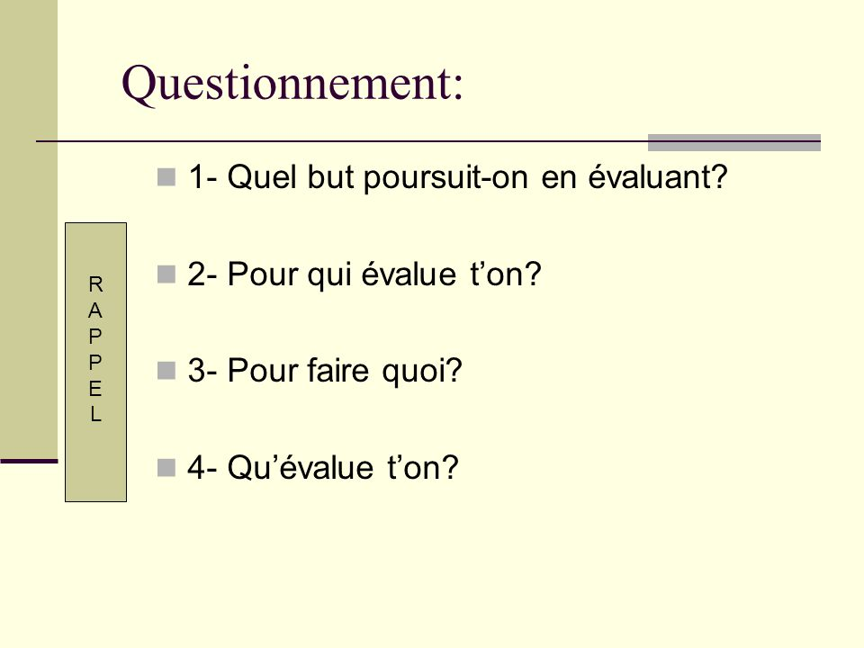 Questionnement: 1- Quel but poursuit-on en évaluant