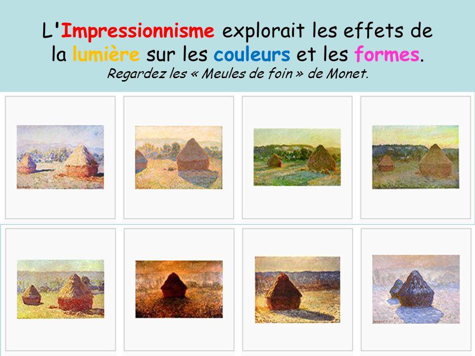 Regardez les « Meules de foin » de Monet.