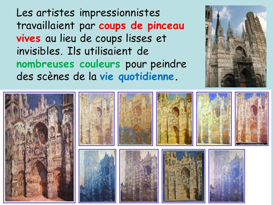 Les artistes impressionnistes travaillaient par coups de pinceau vives au lieu de coups lisses et invisibles.