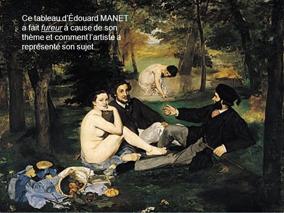 Ce tableau d'Édouard MANET a fait fureur à cause de son thème et comment l'artiste a représenté son sujet.