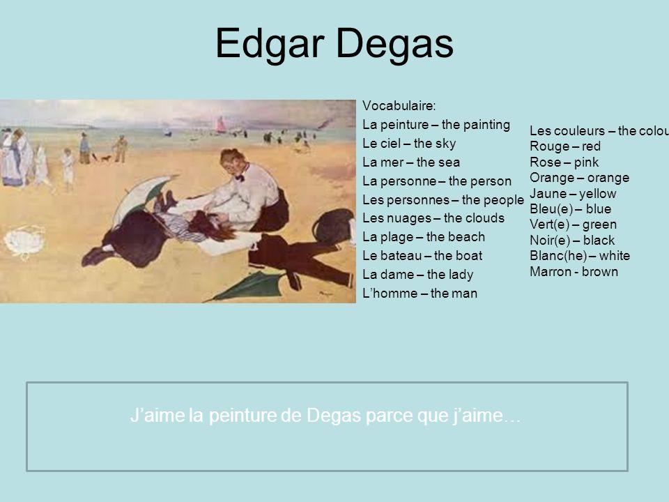 J'aime la peinture de Degas parce que j'aime…