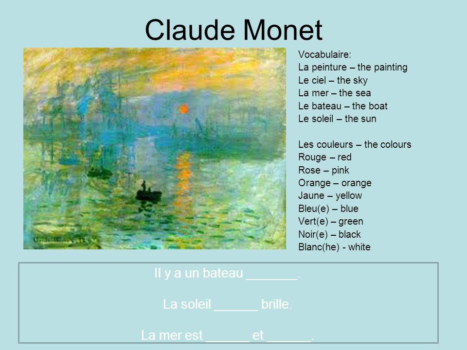 Claude Monet Il y a un bateau _______. La soleil ______ brille.