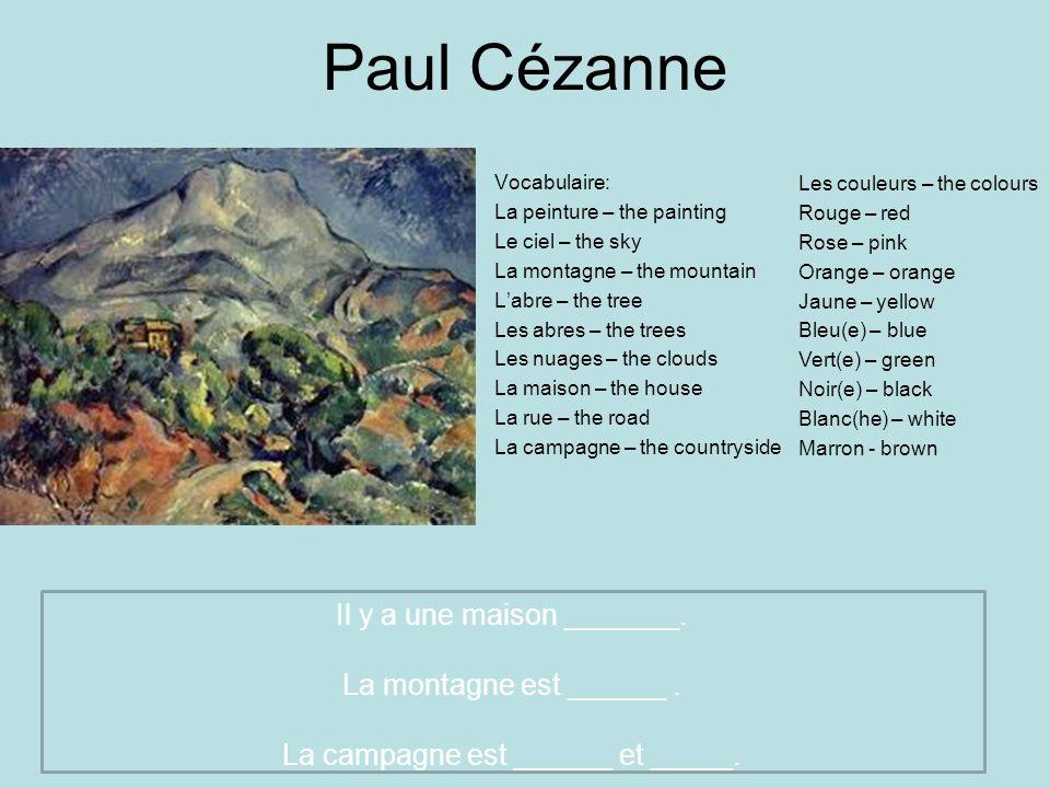 Paul Cézanne Il y a une maison _______. La montagne est ______ .