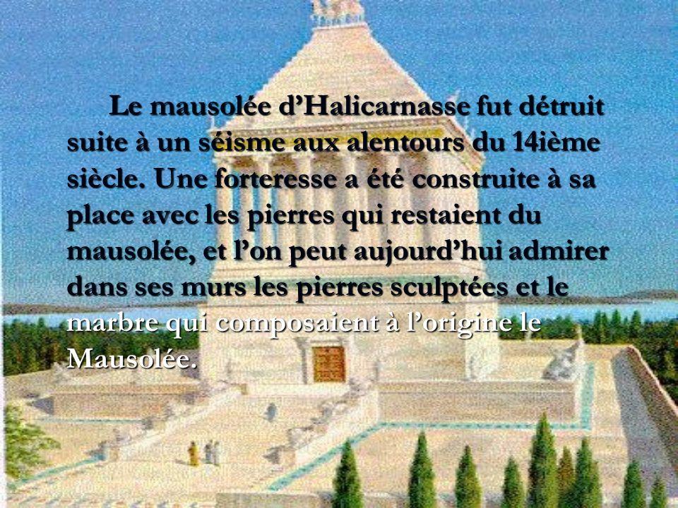 Le mausolée d'Halicarnasse fut détruit suite à un séisme aux alentours du 14ième siècle.