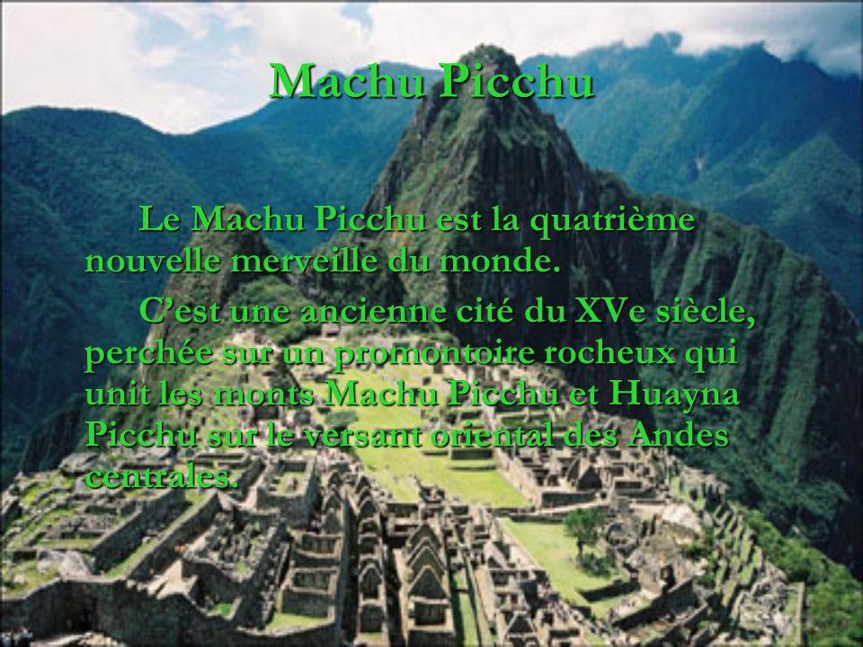 Machu Picchu Le Machu Picchu est la quatrième nouvelle merveille du monde.