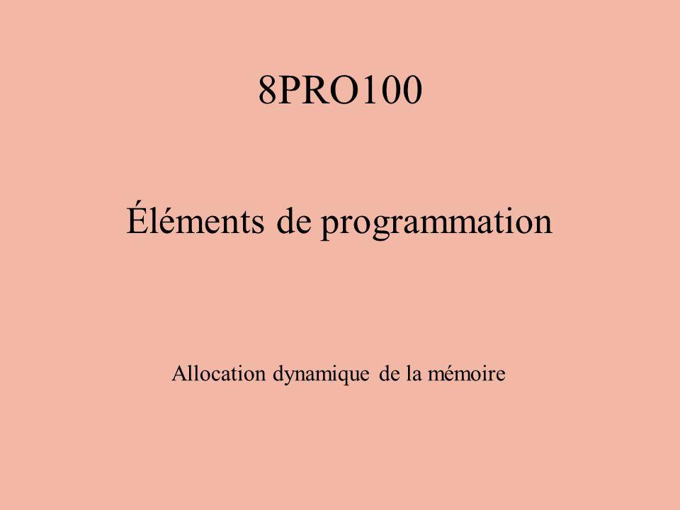 8PRO100 Éléments de programmation Allocation dynamique de la mémoire