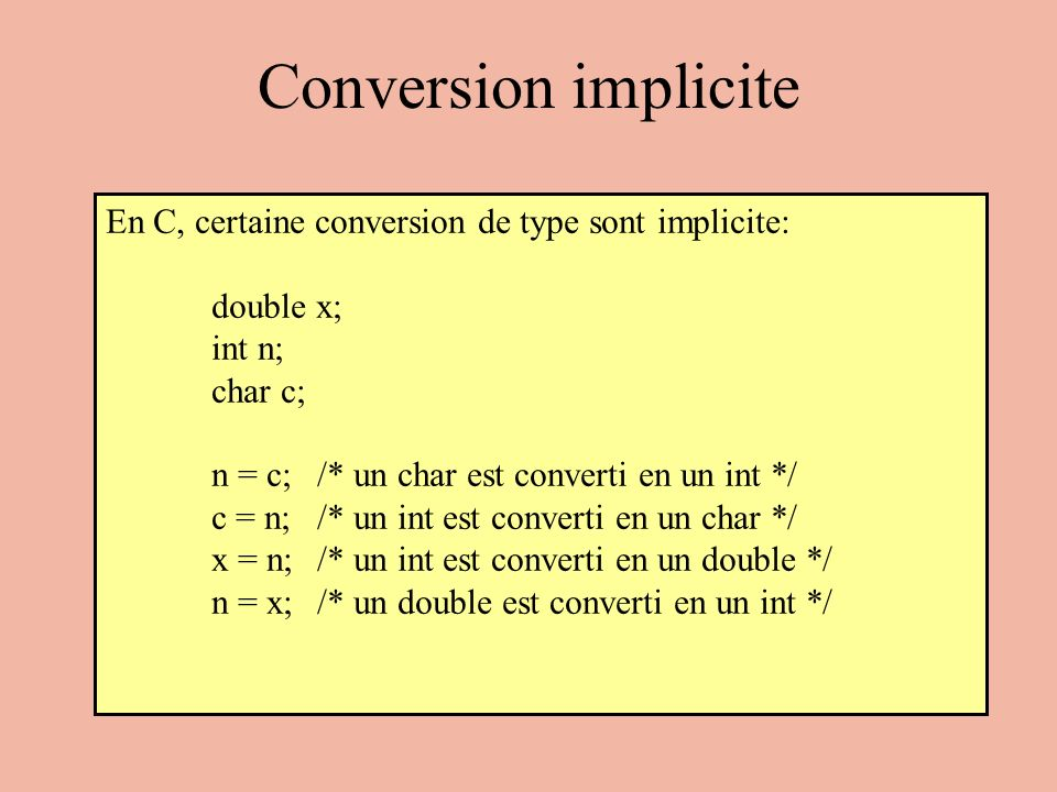 Conversion implicite En C, certaine conversion de type sont implicite: