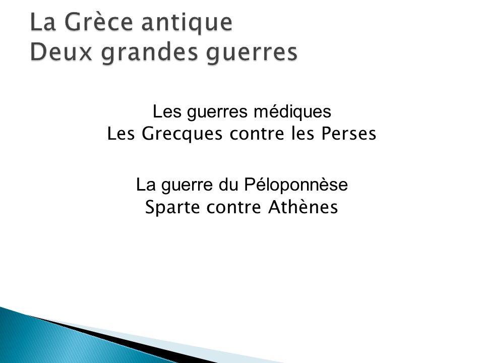 La Grèce antique Deux grandes guerres