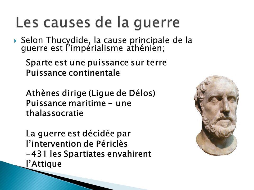Les causes de la guerre Selon Thucydide, la cause principale de la guerre est l'impérialisme athénien;