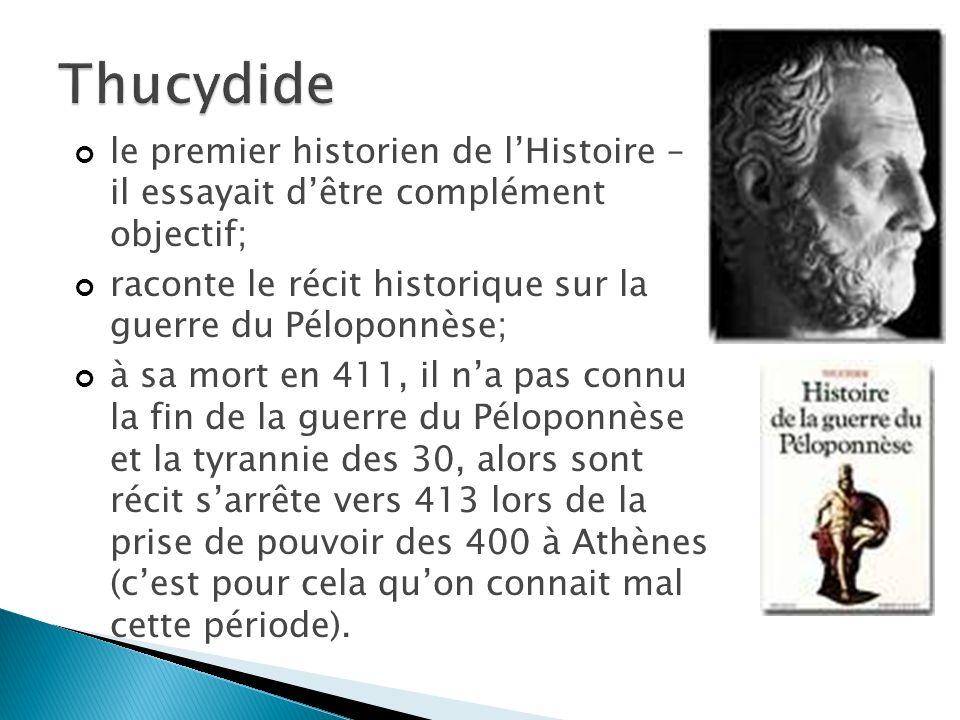 Thucydide le premier historien de l'Histoire – il essayait d'être complément objectif; raconte le récit historique sur la guerre du Péloponnèse;