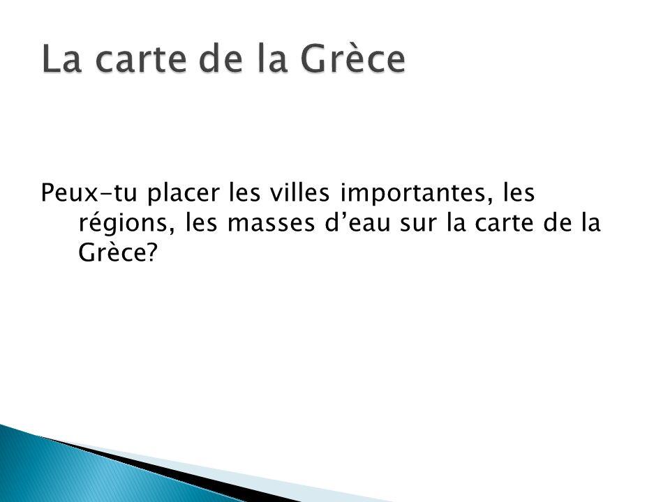 La carte de la Grèce Peux-tu placer les villes importantes, les régions, les masses d'eau sur la carte de la Grèce
