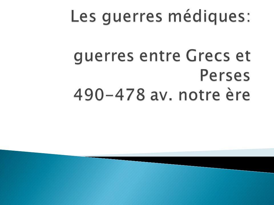 Les guerres médiques: guerres entre Grecs et Perses 490-478 av