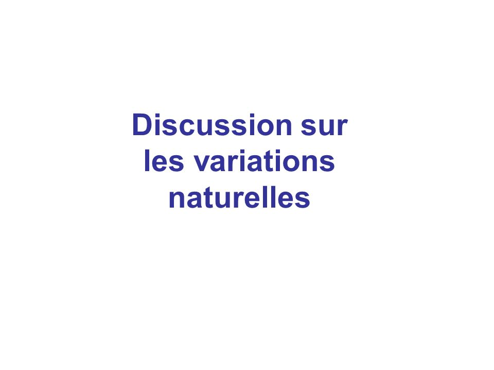 Discussion sur les variations naturelles
