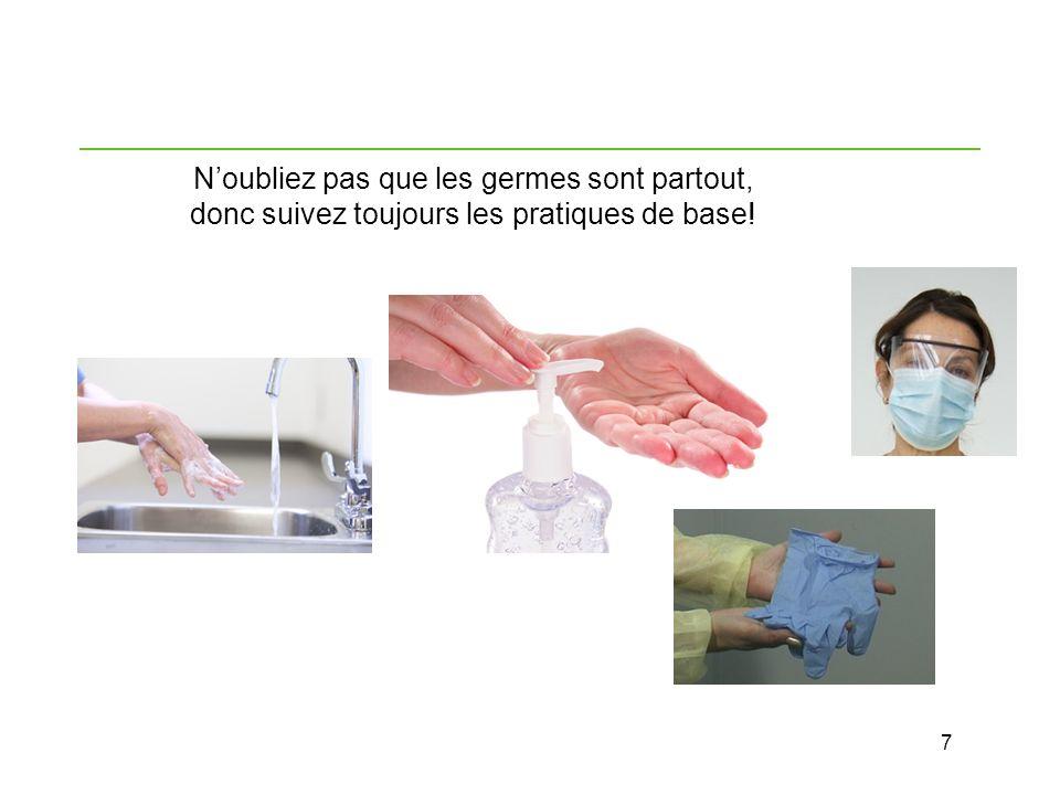 N'oubliez pas que les germes sont partout, donc suivez toujours les pratiques de base!
