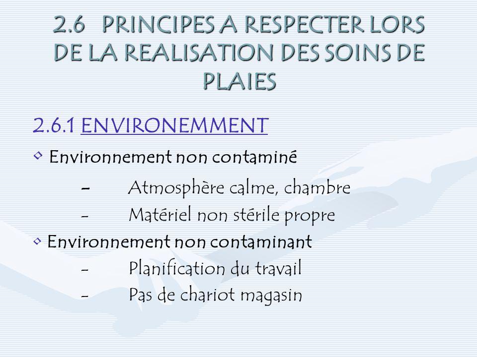 2.6 PRINCIPES A RESPECTER LORS DE LA REALISATION DES SOINS DE PLAIES