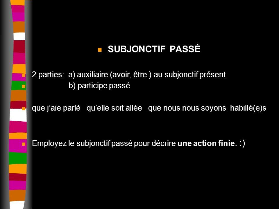 SUBJONCTIF PASSÉ 2 parties: a) auxiliaire (avoir, être ) au subjonctif présent. b) participe passé.