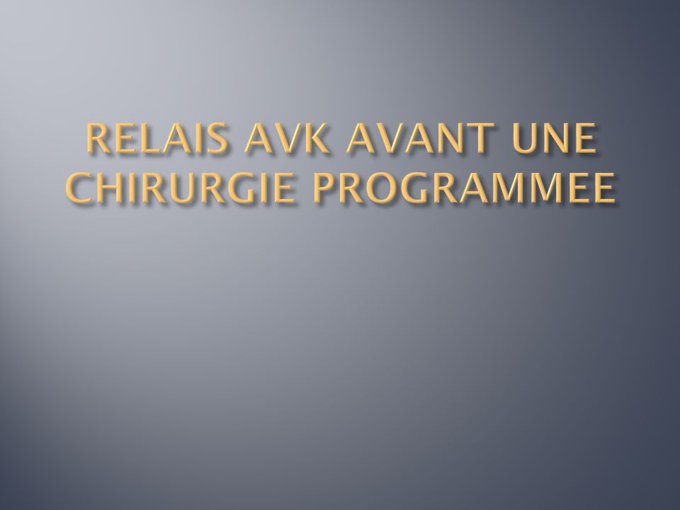 RELAIS AVK AVANT UNE CHIRURGIE PROGRAMMEE