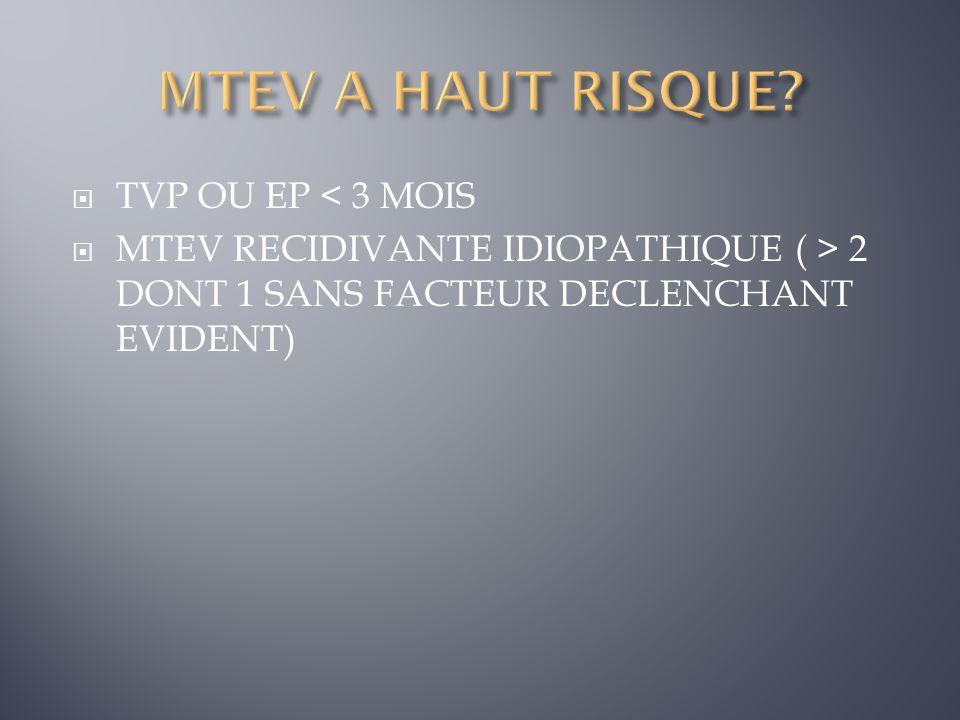MTEV A HAUT RISQUE TVP OU EP < 3 MOIS