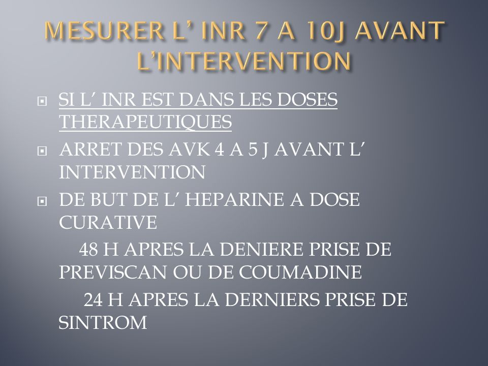 MESURER L' INR 7 A 10J AVANT L'INTERVENTION