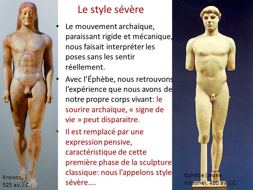 Le style sévère Le mouvement archaïque, paraissant rigide et mécanique, nous faisait interpréter les poses sans les sentir réellement.