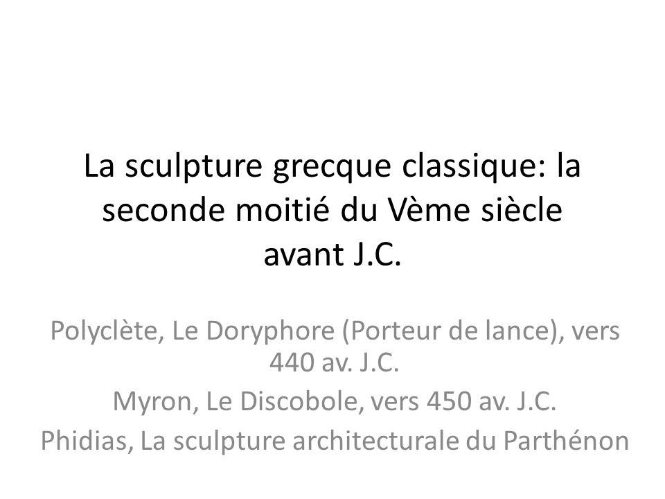 La sculpture grecque classique: la seconde moitié du Vème siècle avant J.C.
