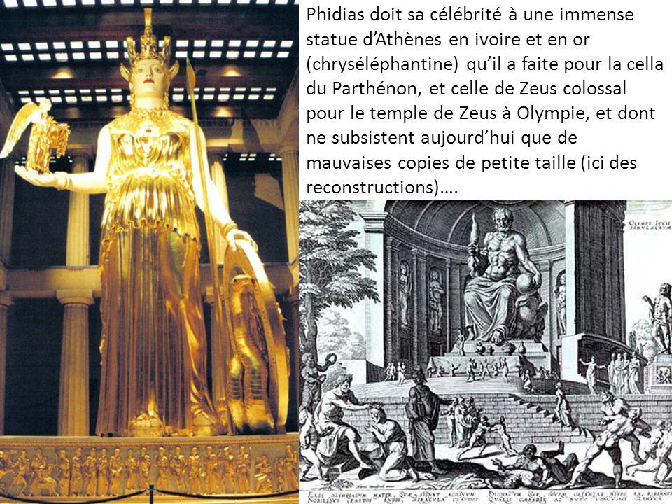 Phidias doit sa célébrité à une immense statue d'Athènes en ivoire et en or (chryséléphantine) qu'il a faite pour la cella du Parthénon, et celle de Zeus colossal pour le temple de Zeus à Olympie, et dont ne subsistent aujourd'hui que de mauvaises copies de petite taille (ici des reconstructions)….