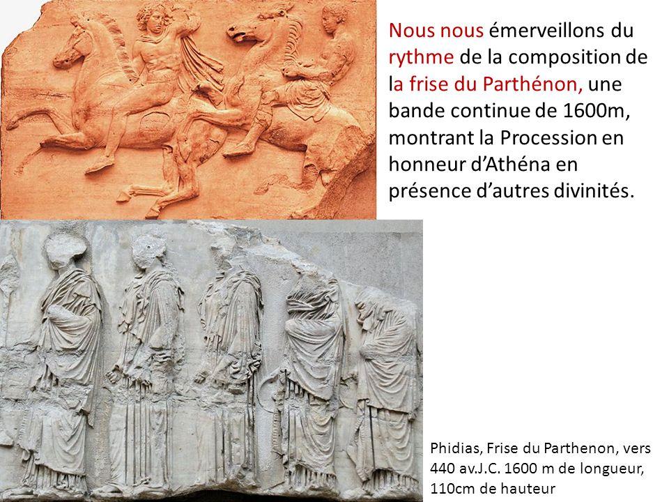 Nous nous émerveillons du rythme de la composition de la frise du Parthénon, une bande continue de 1600m, montrant la Procession en honneur d'Athéna en présence d'autres divinités.