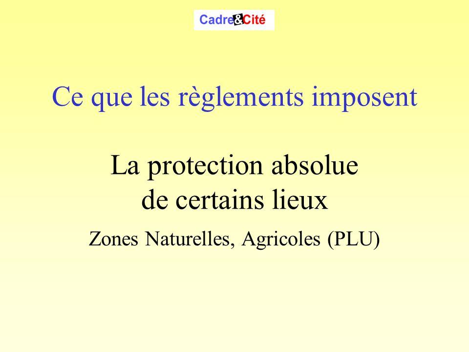 Ce que les règlements imposent La protection absolue de certains lieux