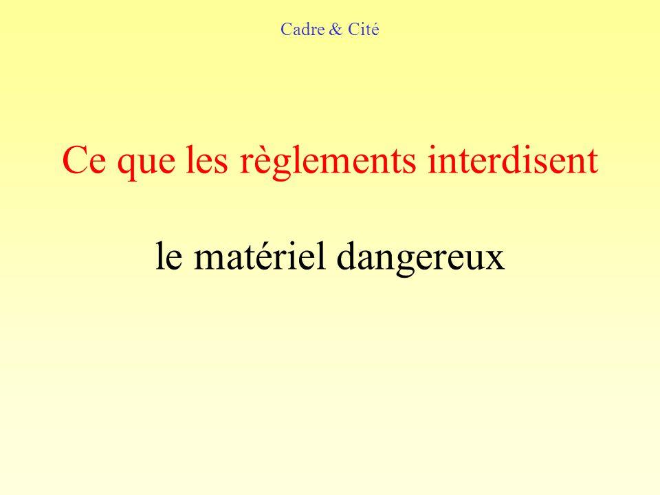 Ce que les règlements interdisent le matériel dangereux