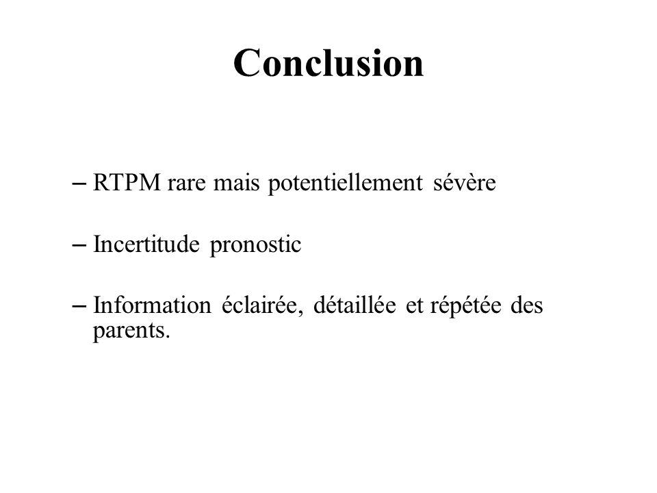 Conclusion RTPM rare mais potentiellement sévère Incertitude pronostic